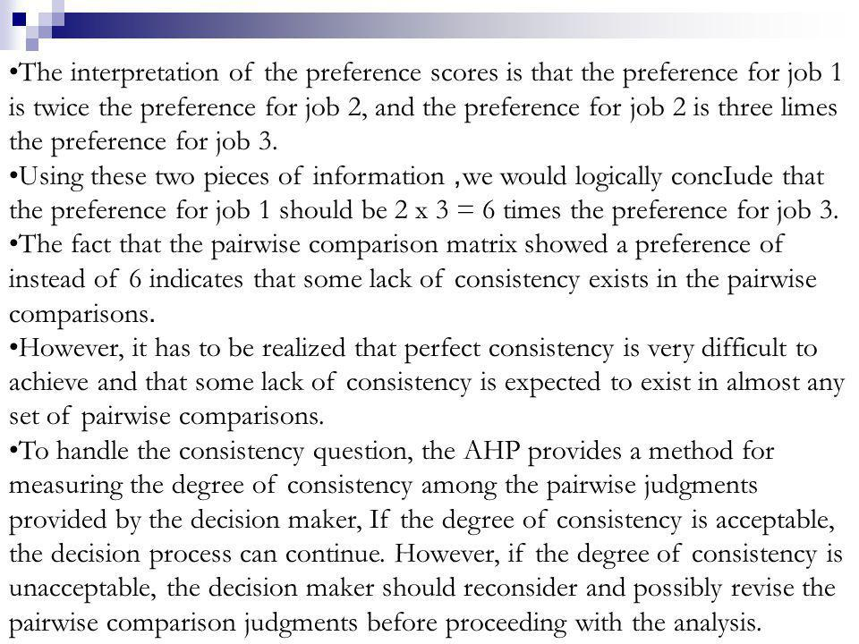 The interpretation of the preference scores is that the preference for job 1 is twice the preference for job 2, and the preference for job 2 is three limes the preference for job 3.