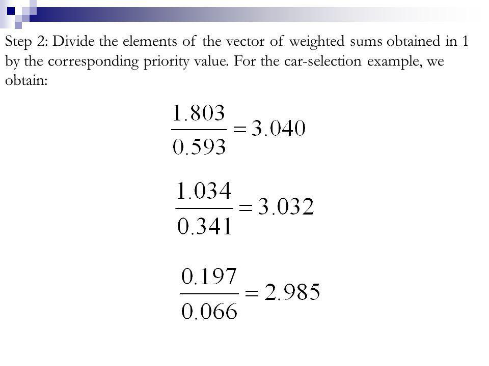 Step 2: Divide the elements of the vector of weighted sums obtained in 1 by the corresponding priority value.