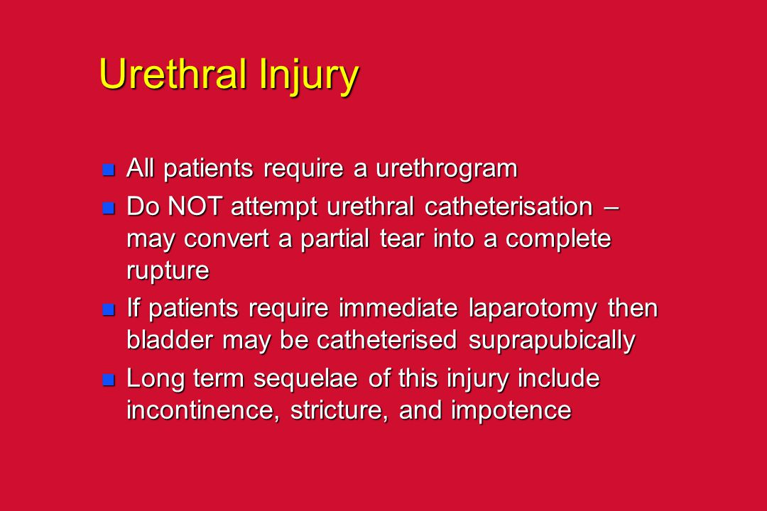 Urethral Injury All patients require a urethrogram