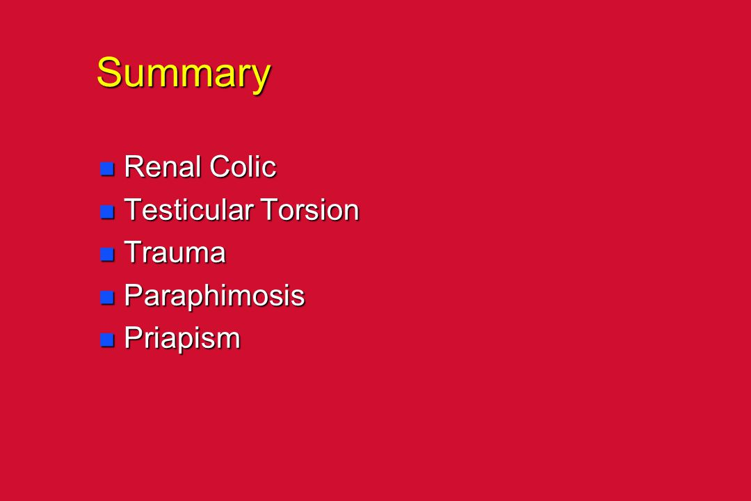 Summary Renal Colic Testicular Torsion Trauma Paraphimosis Priapism