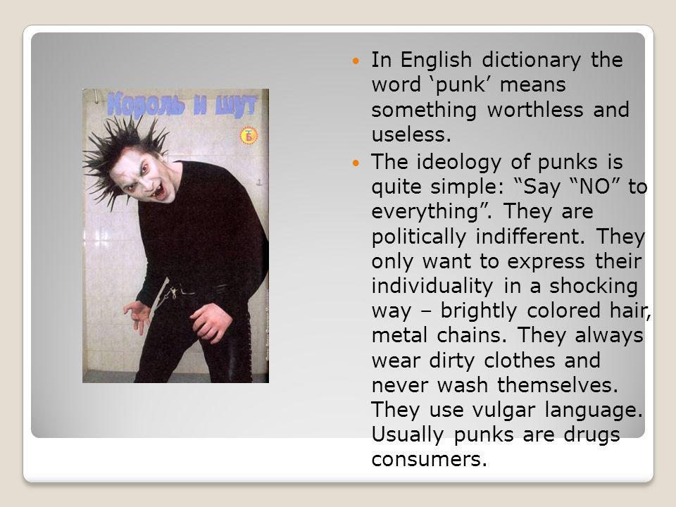 In English dictionary the word 'punk' means something worthless and useless.