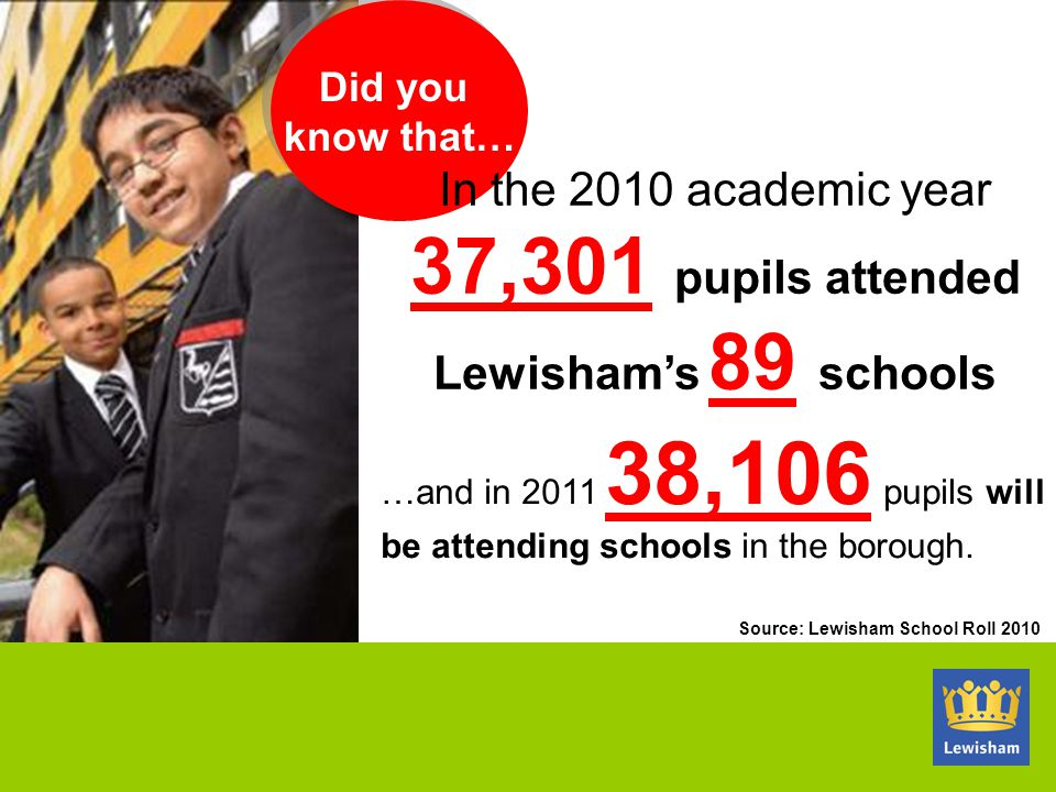 In the 2010 academic year 37,301 pupils attended Lewisham's 89 schools