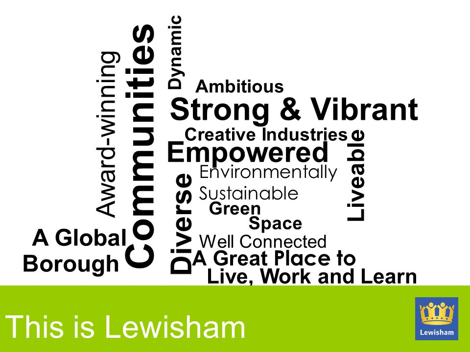 Communities Strong & Vibrant This is Lewisham Empowered Diverse