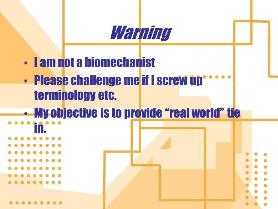 Warning I am not a biomechanist