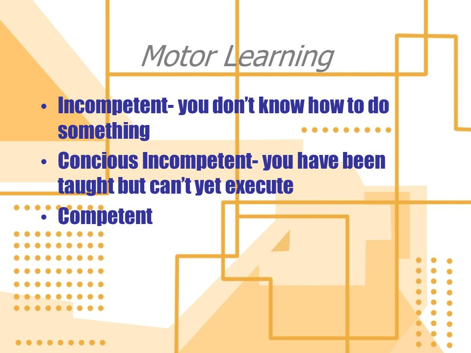 Motor Learning Incompetent- you don't know how to do something