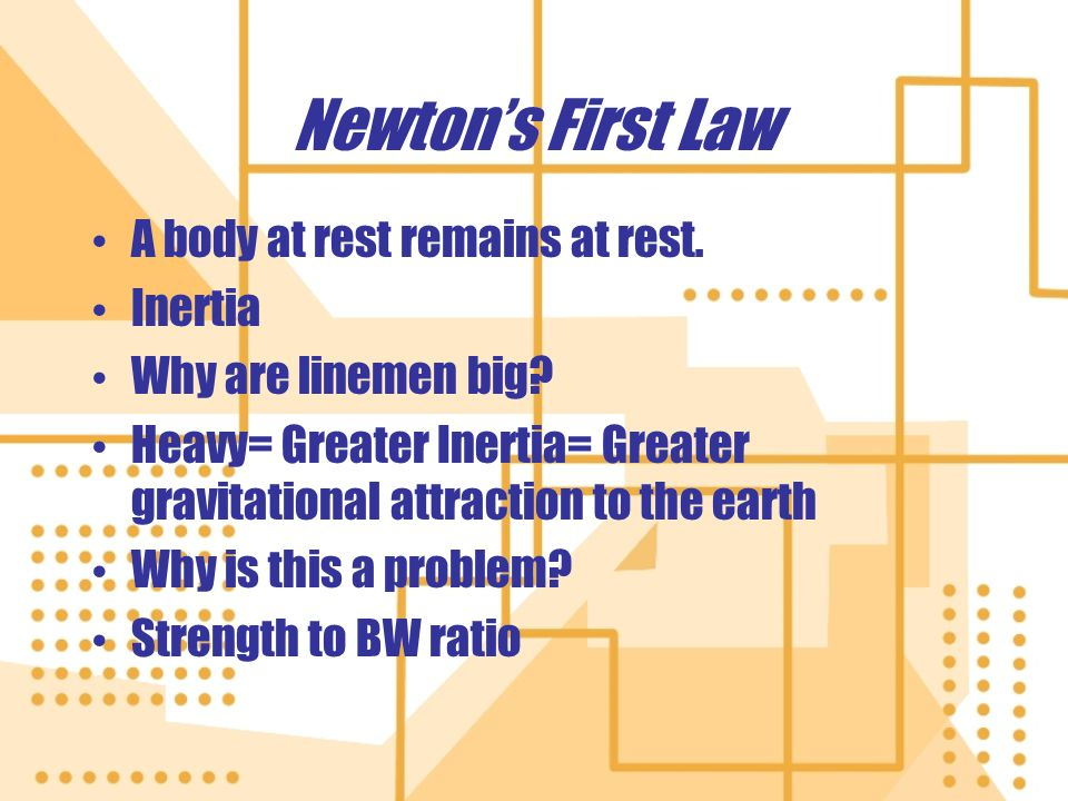Newton's First Law A body at rest remains at rest. Inertia