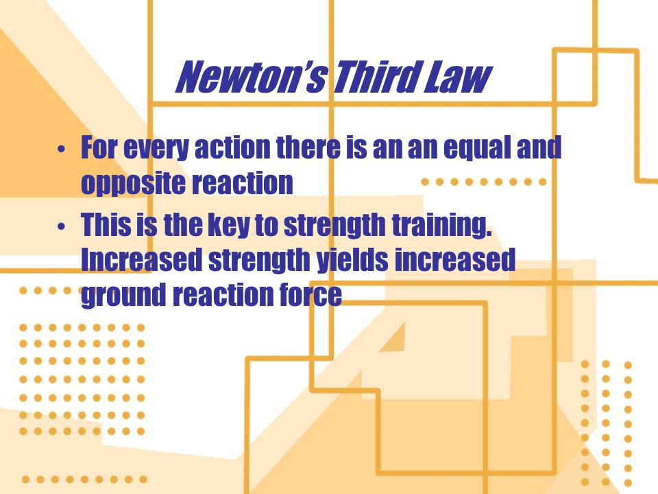 Newton's Third Law For every action there is an an equal and opposite reaction.