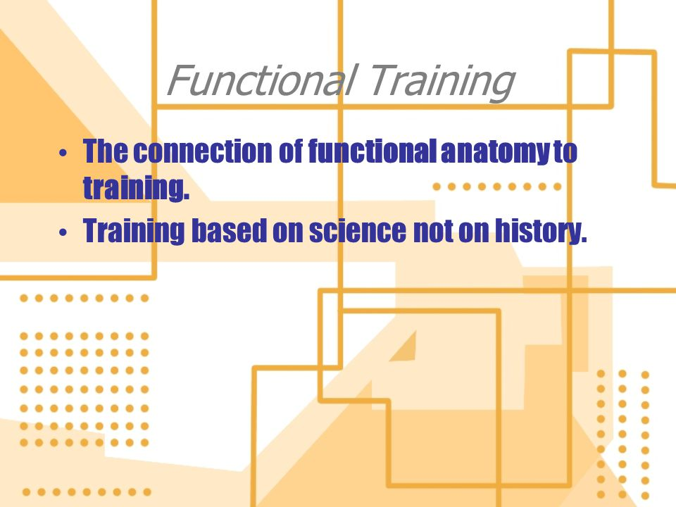 Functional Training The connection of functional anatomy to training.