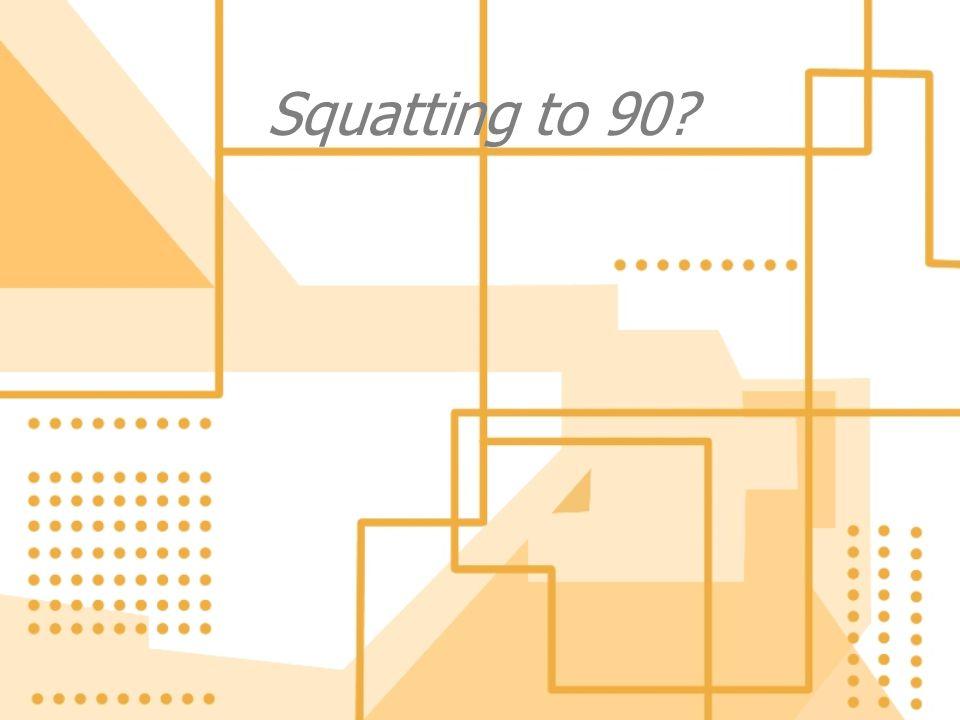 Squatting to 90