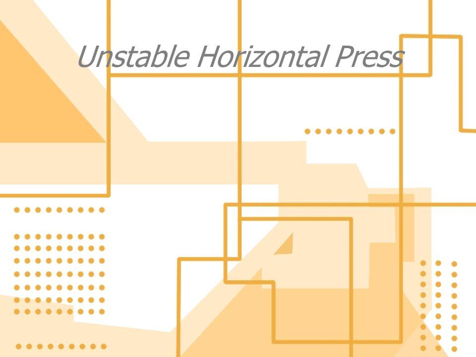 Unstable Horizontal Press
