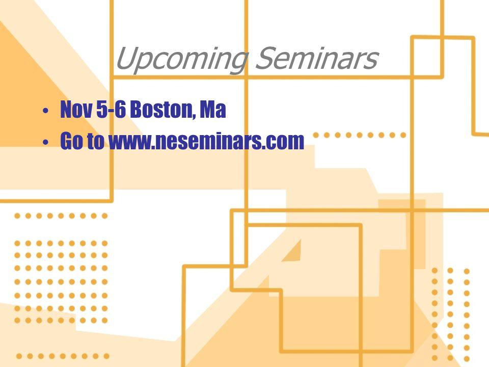 Upcoming Seminars Nov 5-6 Boston, Ma Go to www.neseminars.com