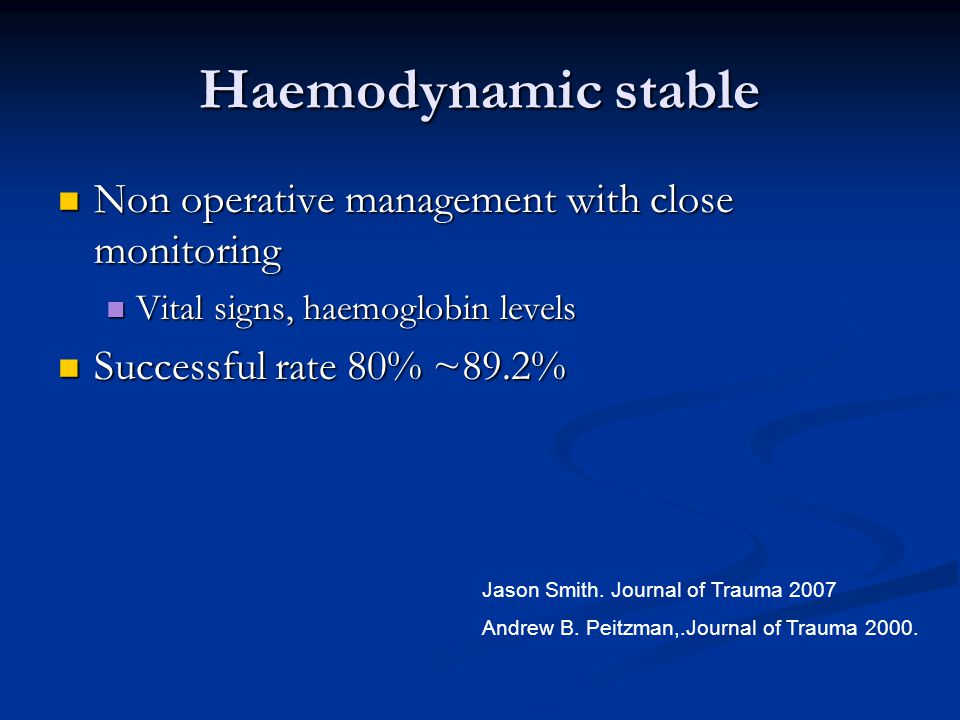 Haemodynamic stable Non operative management with close monitoring