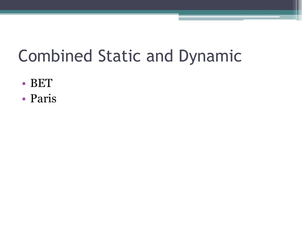 Combined Static and Dynamic