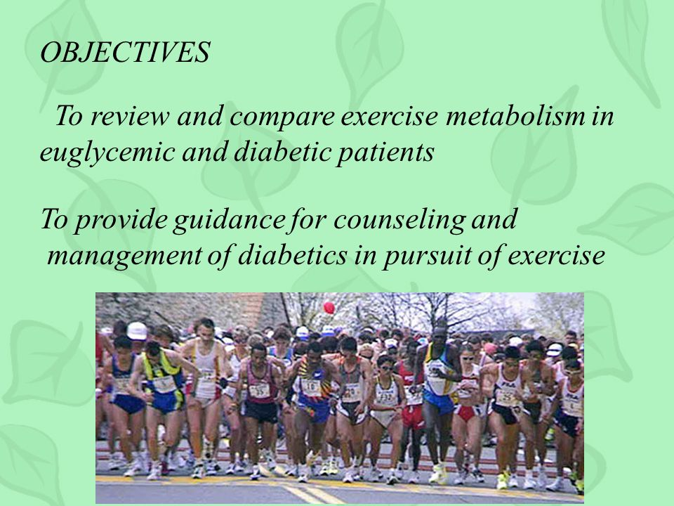 OBJECTIVES To review and compare exercise metabolism in. euglycemic and diabetic patients. To provide guidance for counseling and.