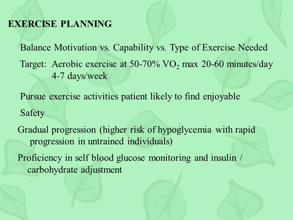 EXERCISE PLANNING Balance Motivation vs. Capability vs. Type of Exercise Needed. Target: Aerobic exercise at 50-70% VO2 max 20-60 minutes/day.