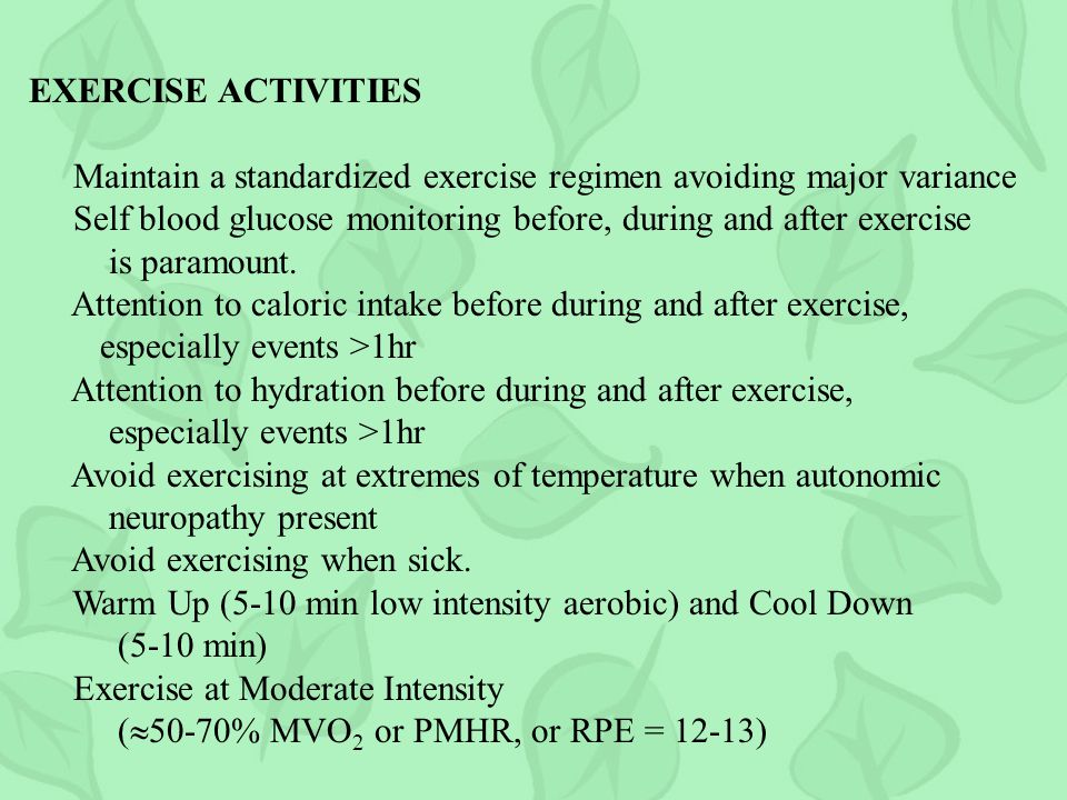EXERCISE ACTIVITIES Maintain a standardized exercise regimen avoiding major variance.
