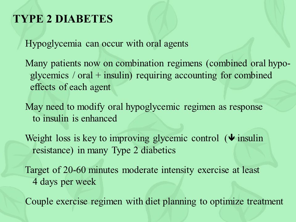 TYPE 2 DIABETES Hypoglycemia can occur with oral agents. Many patients now on combination regimens (combined oral hypo-
