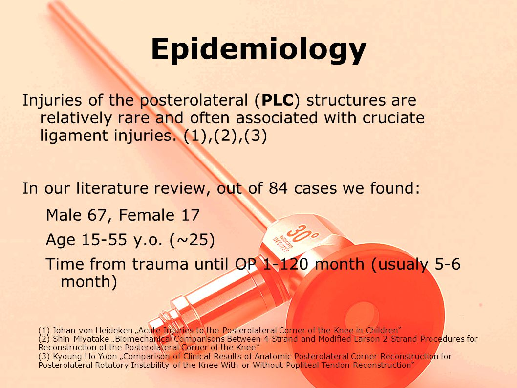 Epidemiology Injuries of the posterolateral (PLC) structures are relatively rare and often associated with cruciate ligament injuries. (1),(2),(3)