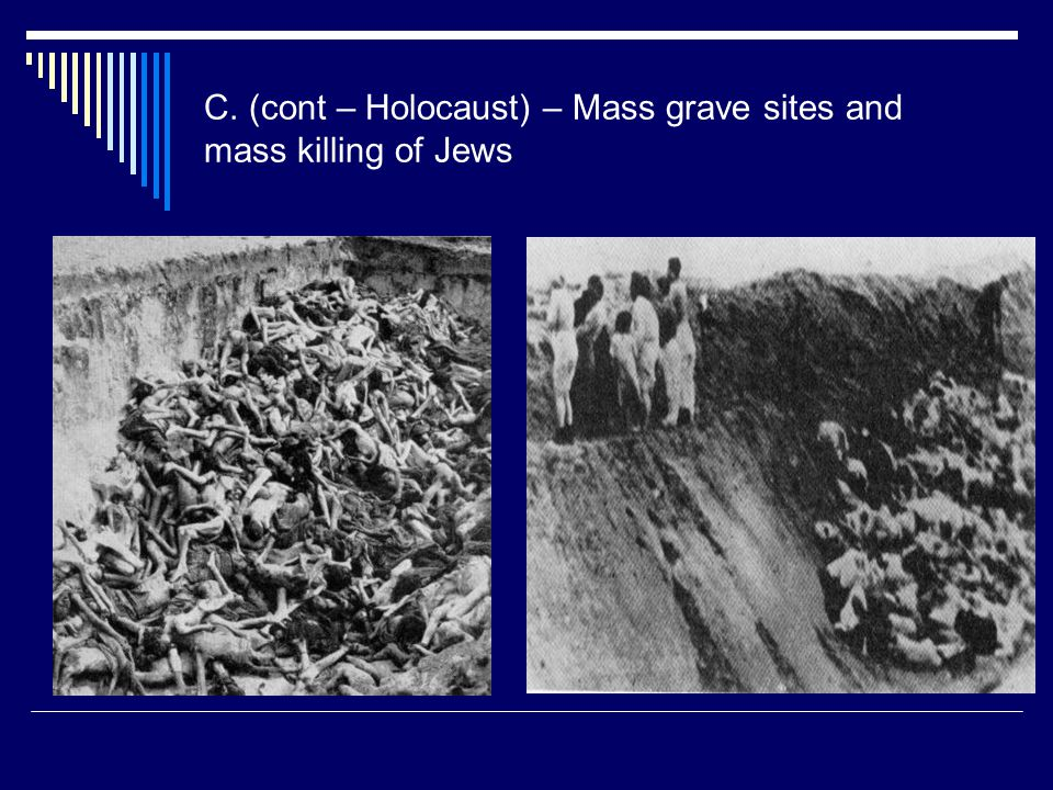 C. (cont – Holocaust) – Mass grave sites and mass killing of Jews