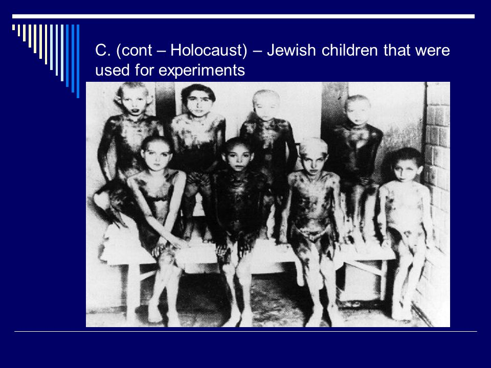 C. (cont – Holocaust) – Jewish children that were used for experiments