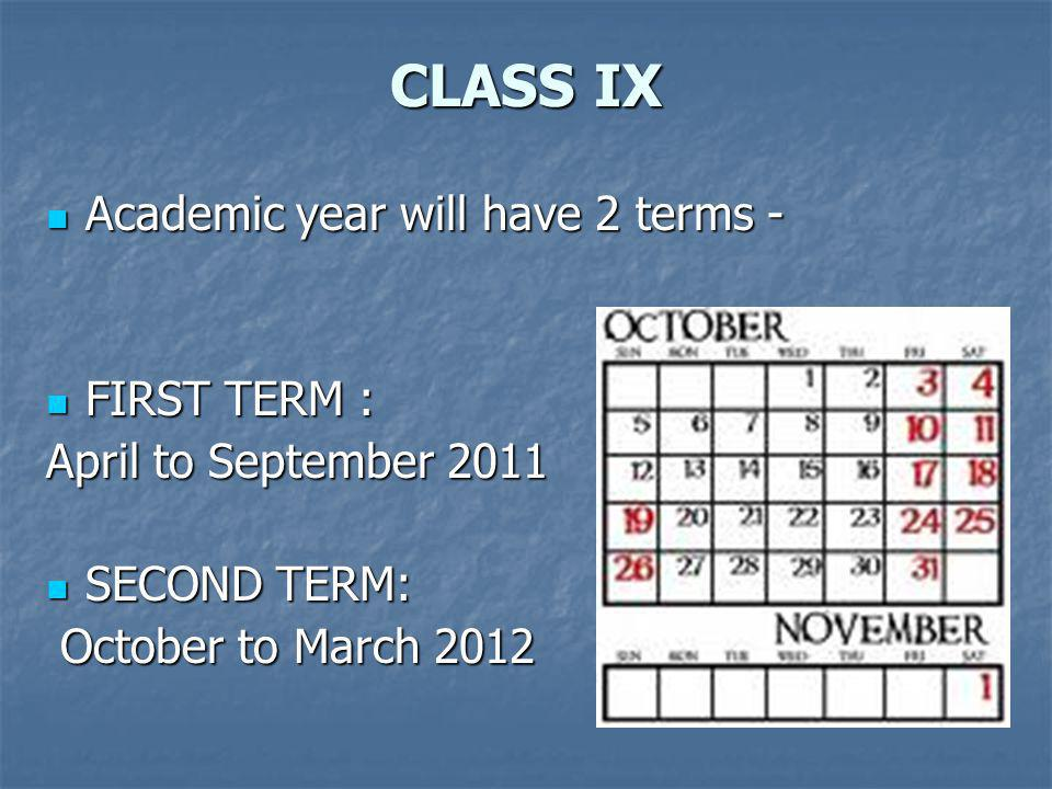 CLASS IX Academic year will have 2 terms - FIRST TERM :