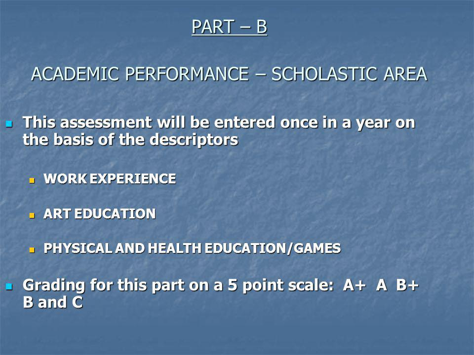 PART – B ACADEMIC PERFORMANCE – SCHOLASTIC AREA