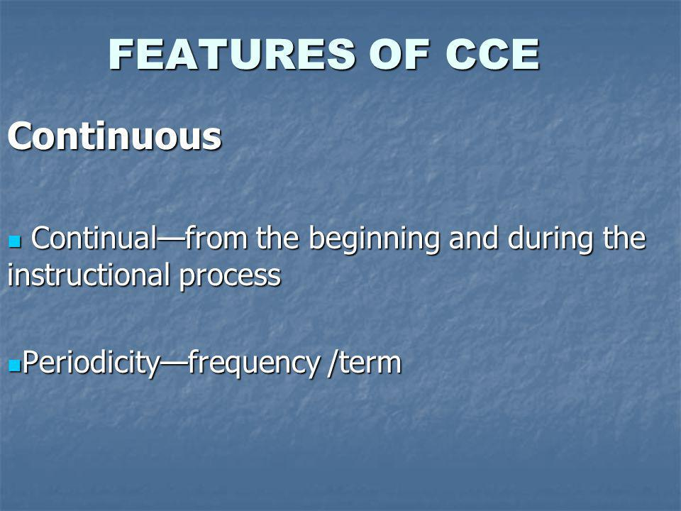 FEATURES OF CCE Continuous