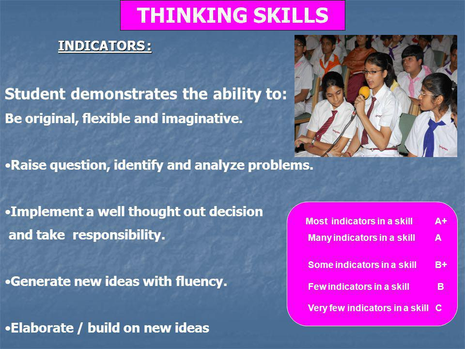 THINKING SKILLS Student demonstrates the ability to: INDICATORS :
