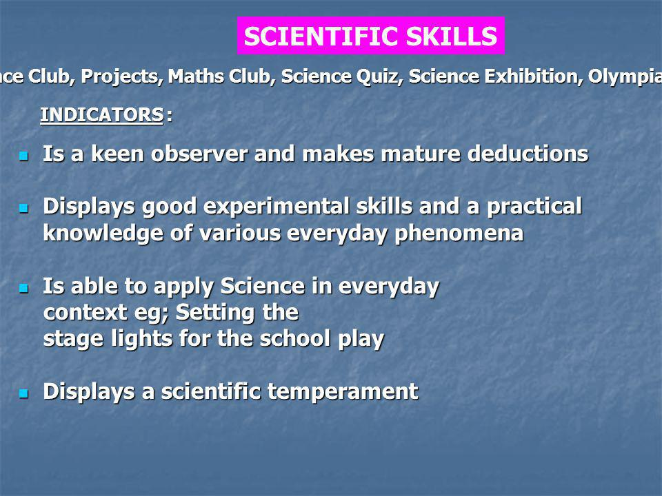 SCIENTIFIC SKILLS Is a keen observer and makes mature deductions