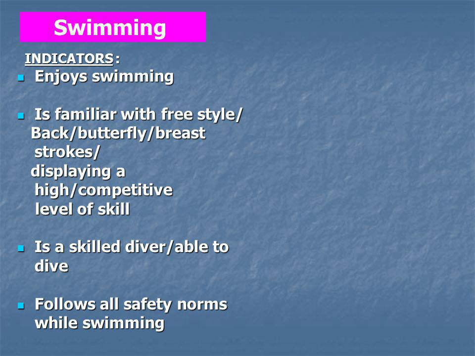 Swimming Enjoys swimming Is familiar with free style/