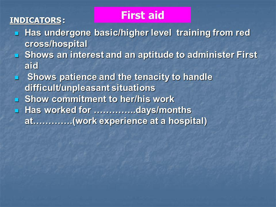 First aid INDICATORS : Has undergone basic/higher level training from red cross/hospital.