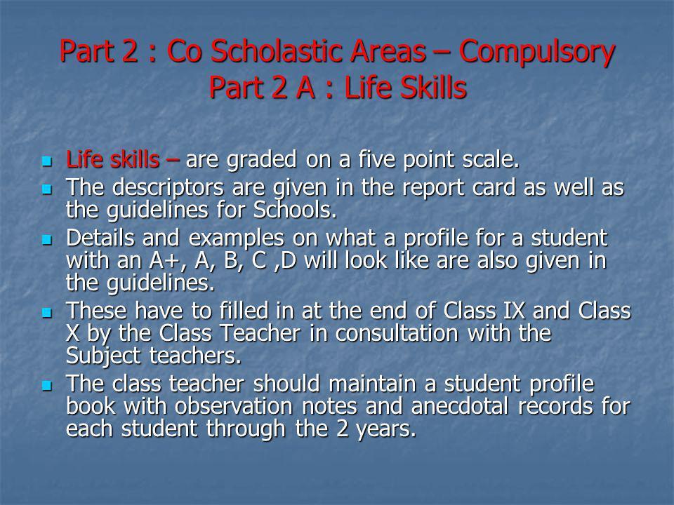 Part 2 : Co Scholastic Areas – Compulsory Part 2 A : Life Skills