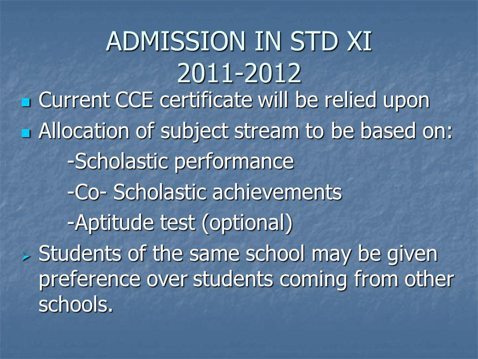 ADMISSION IN STD XI 2011-2012 Current CCE certificate will be relied upon. Allocation of subject stream to be based on: