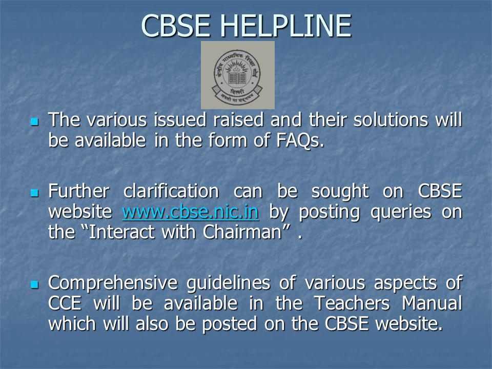 CBSE HELPLINE The various issued raised and their solutions will be available in the form of FAQs.