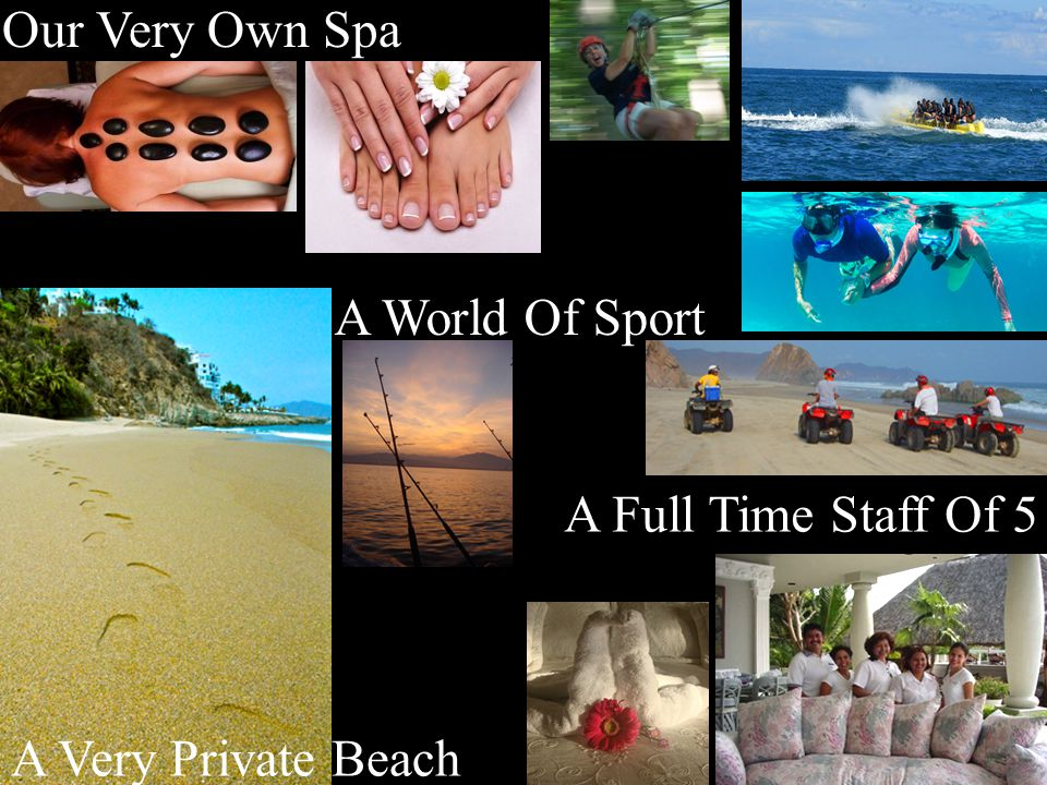 Our Very Own Spa A World Of Sport A Full Time Staff Of 5 A Very Private Beach