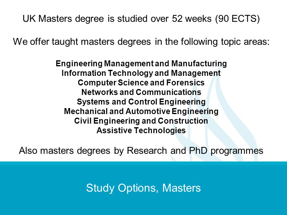 UK Masters degree is studied over 52 weeks (90 ECTS)