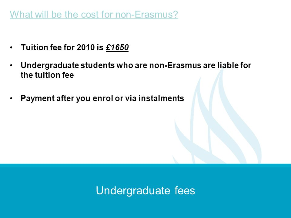 Undergraduate fees What will be the cost for non-Erasmus