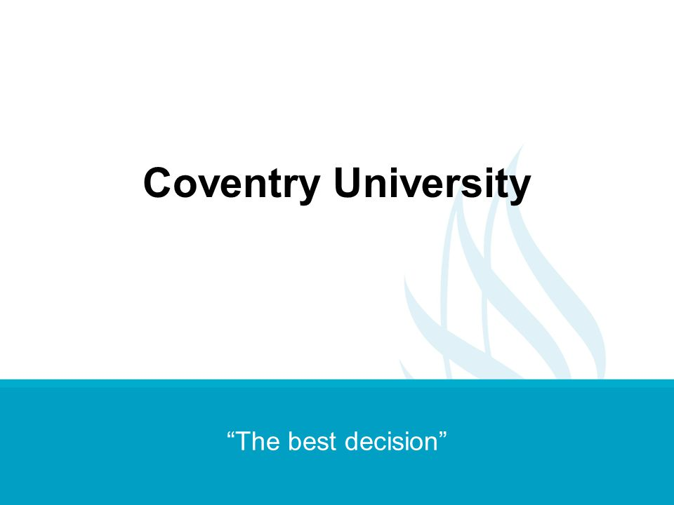Coventry University The best decision