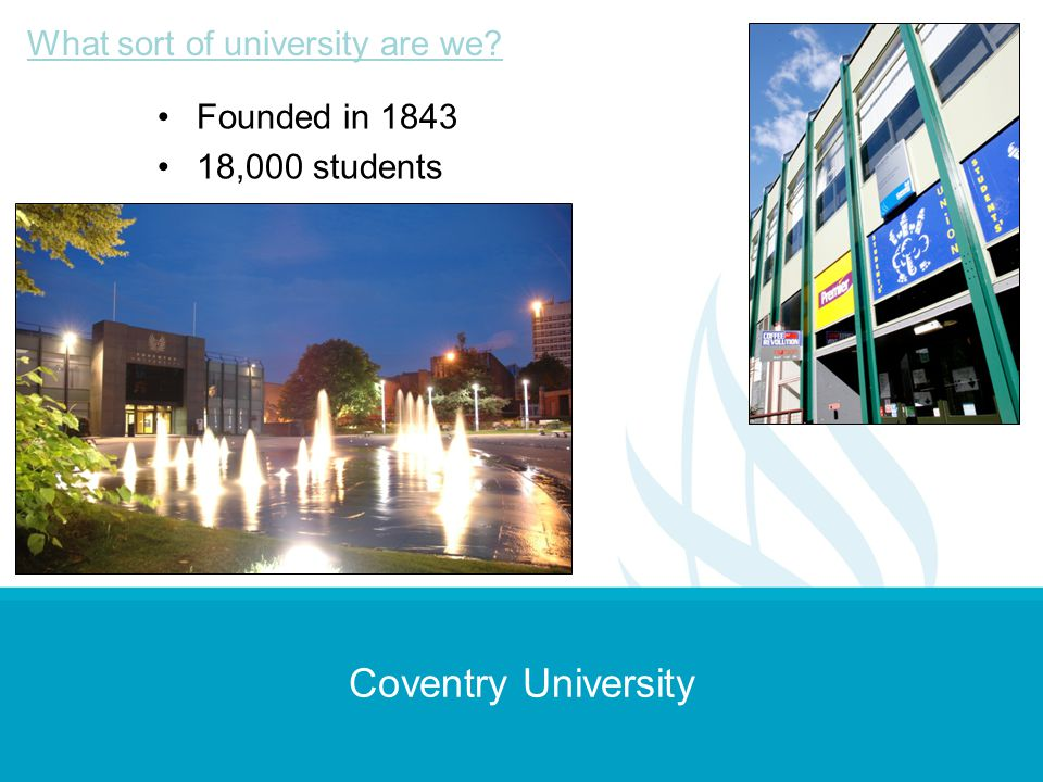 Coventry University What sort of university are we Founded in 1843