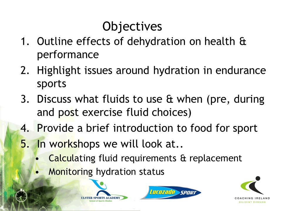 Objectives Outline effects of dehydration on health & performance