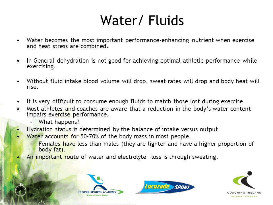 Water/ Fluids Water becomes the most important performance-enhancing nutrient when exercise and heat stress are combined.