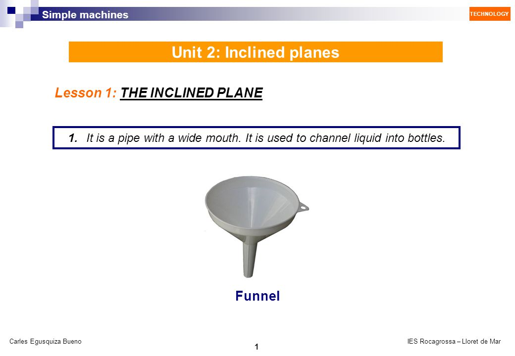 Unit 2: Inclined planes Lesson 1: THE INCLINED PLANE Funnel
