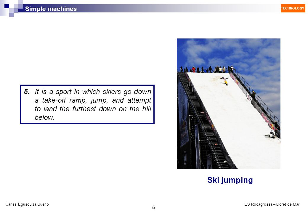 5. It is a sport in which skiers go down a take-off ramp, jump, and attempt to land the furthest down on the hill below.