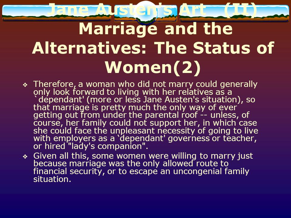 Jane Austen s Art (II) Marriage and the Alternatives: The Status of Women(2)