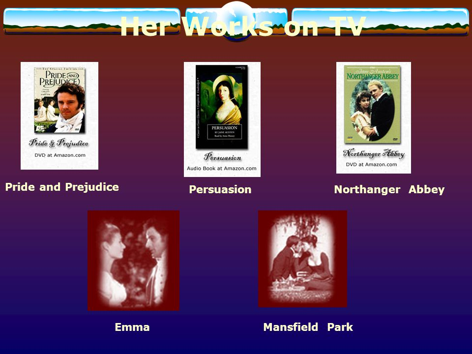 Her Works on TV Pride and Prejudice Persuasion Northanger Abbey Emma