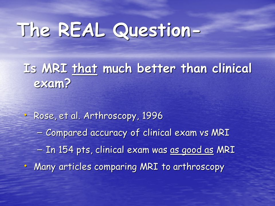The REAL Question- Is MRI that much better than clinical exam