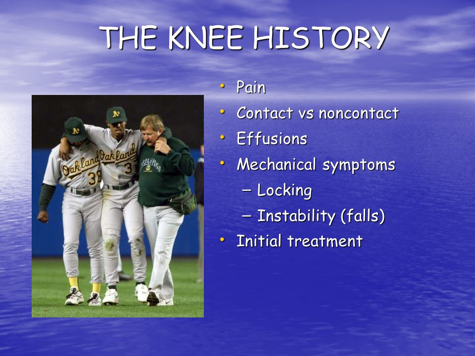 THE KNEE HISTORY Pain Contact vs noncontact Effusions