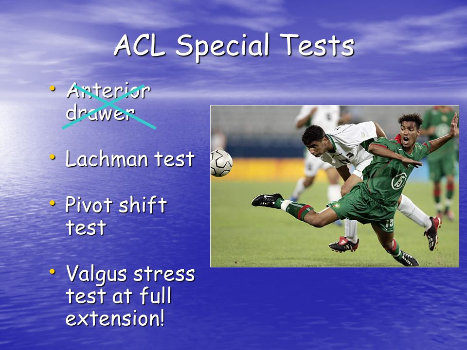 ACL Special Tests Anterior drawer Lachman test Pivot shift test