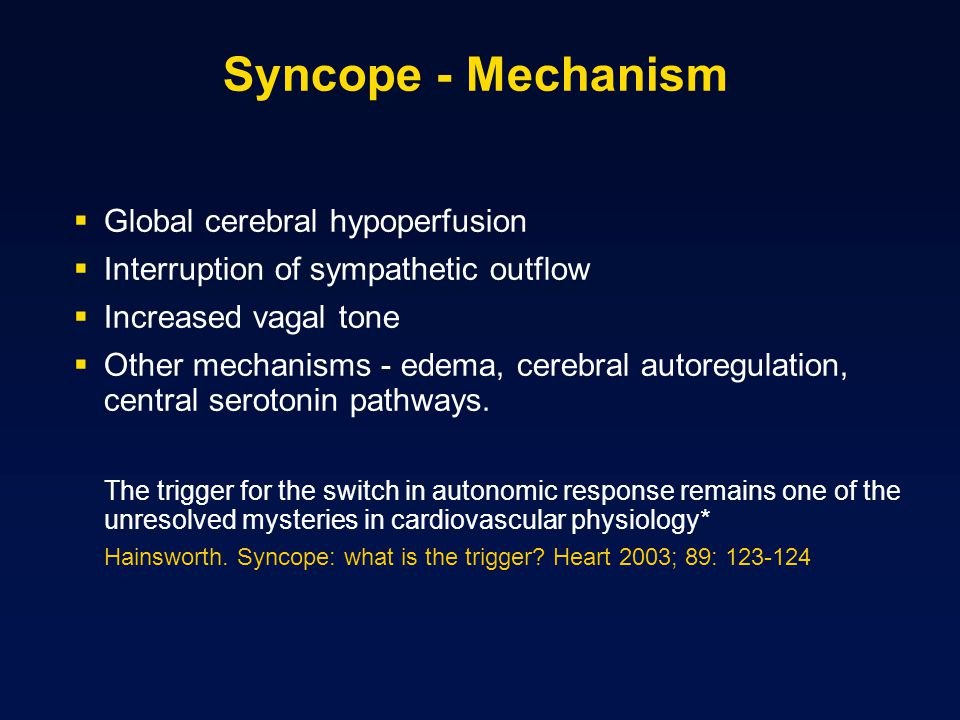 Syncope - Mechanism Global cerebral hypoperfusion