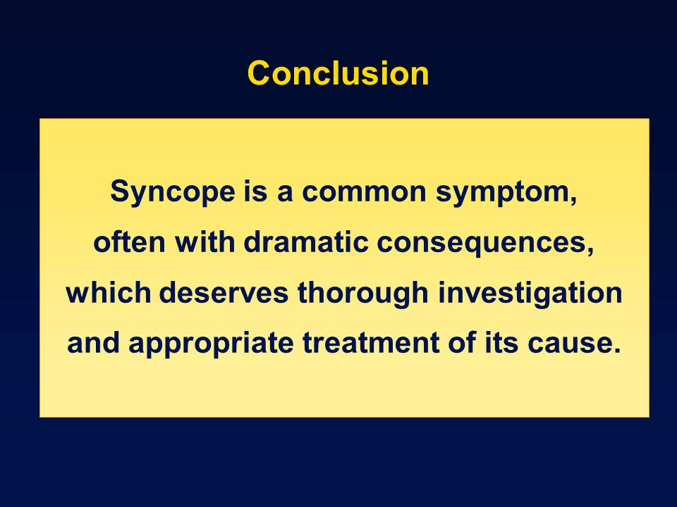 Conclusion Syncope is a common symptom,